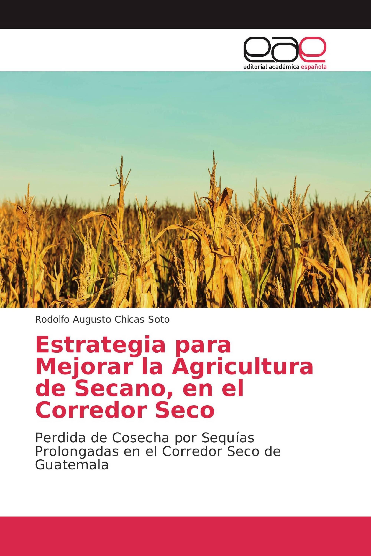 Estrategia para Mejorar la Agricultura de Secano, en el Corredor Seco