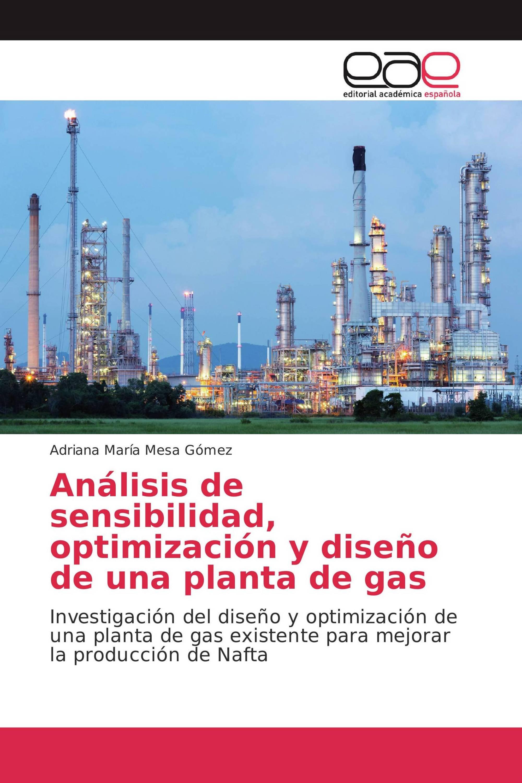 Análisis de sensibilidad, optimización y diseño de una planta de gas