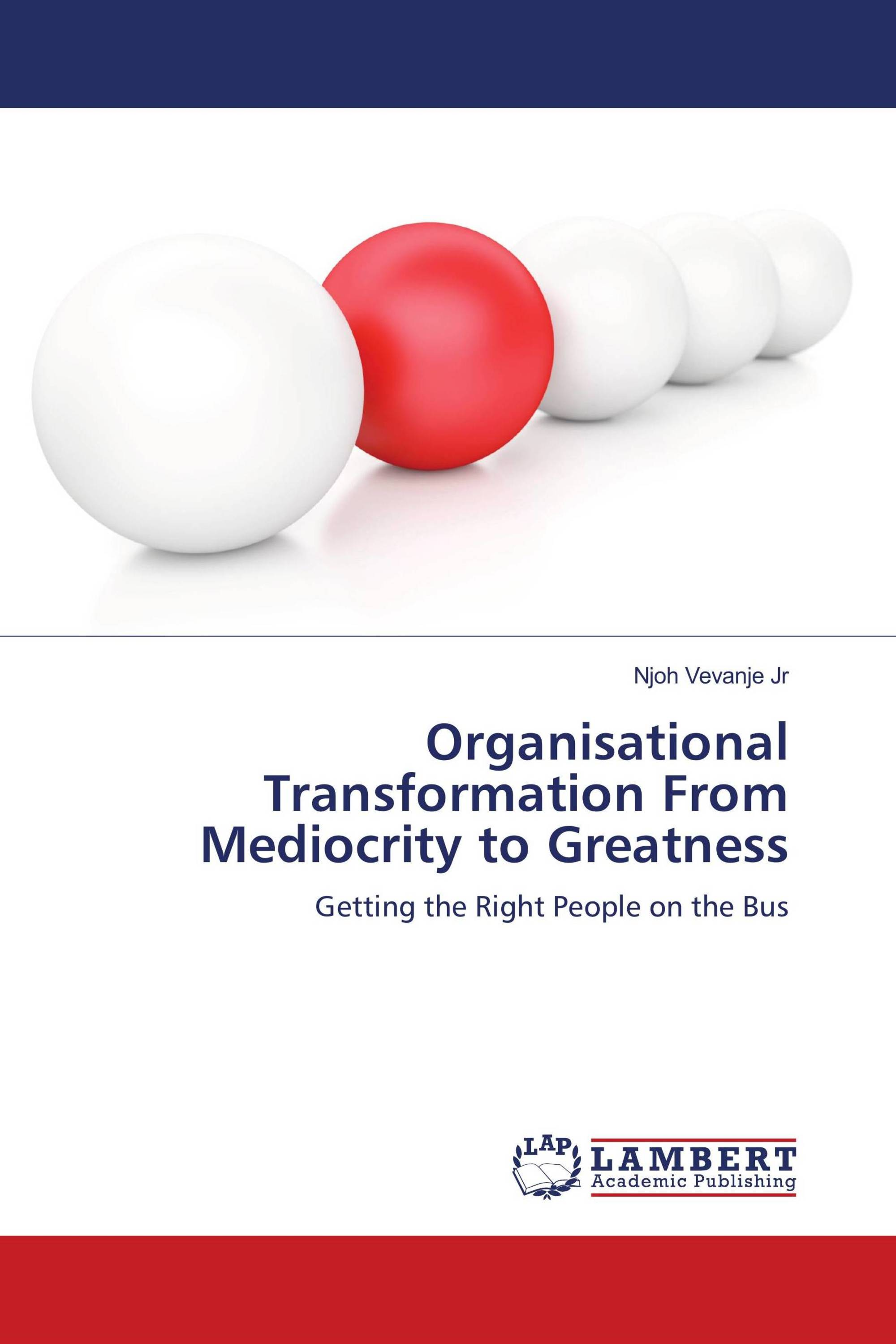 Organisational Transformation From Mediocrity to Greatness