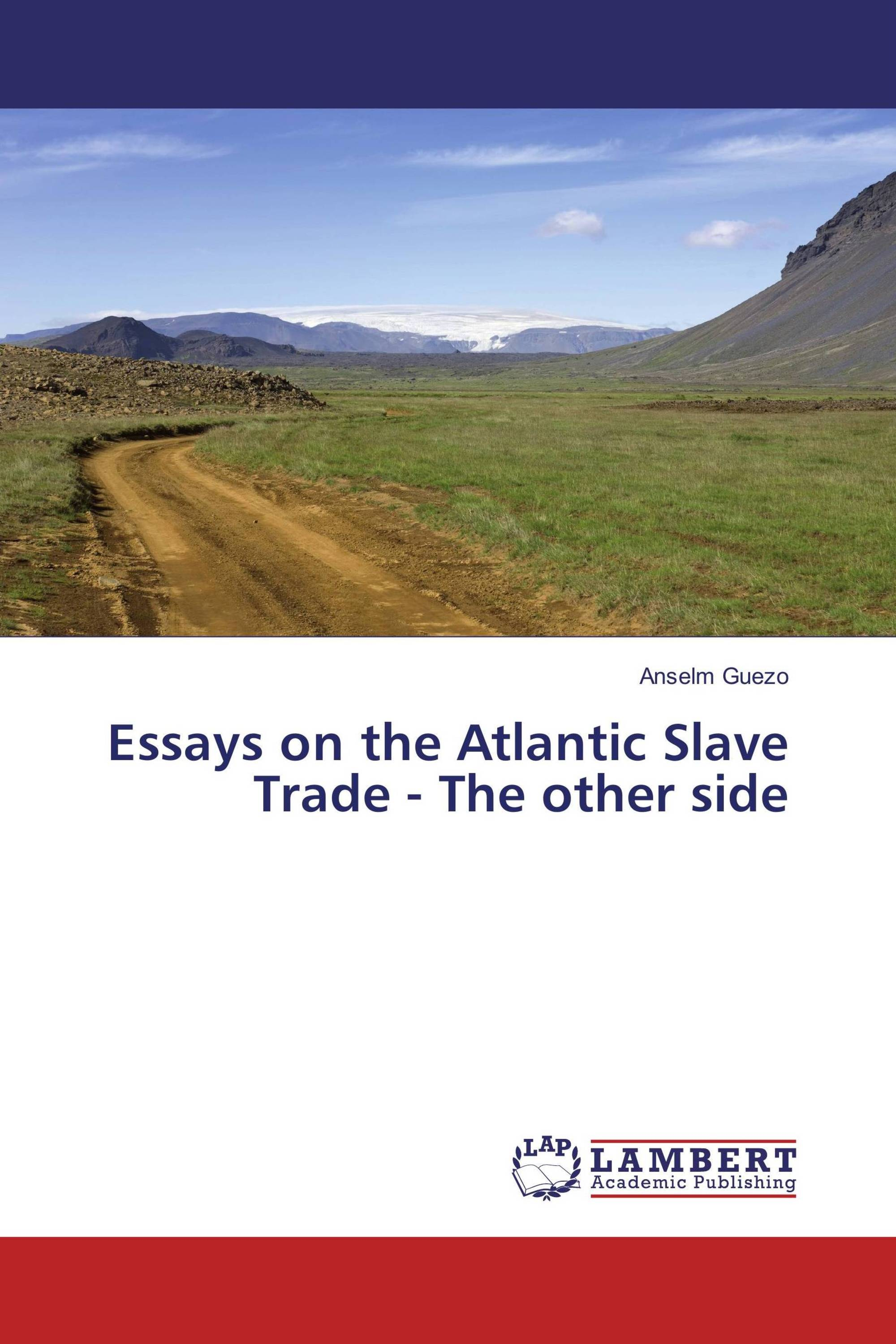 "essay on the atlantic slave trade The atlantic slave trade: effects an essay in history and and industrial economies centered around the atlantic ocean, the "" slave(ry) trade."