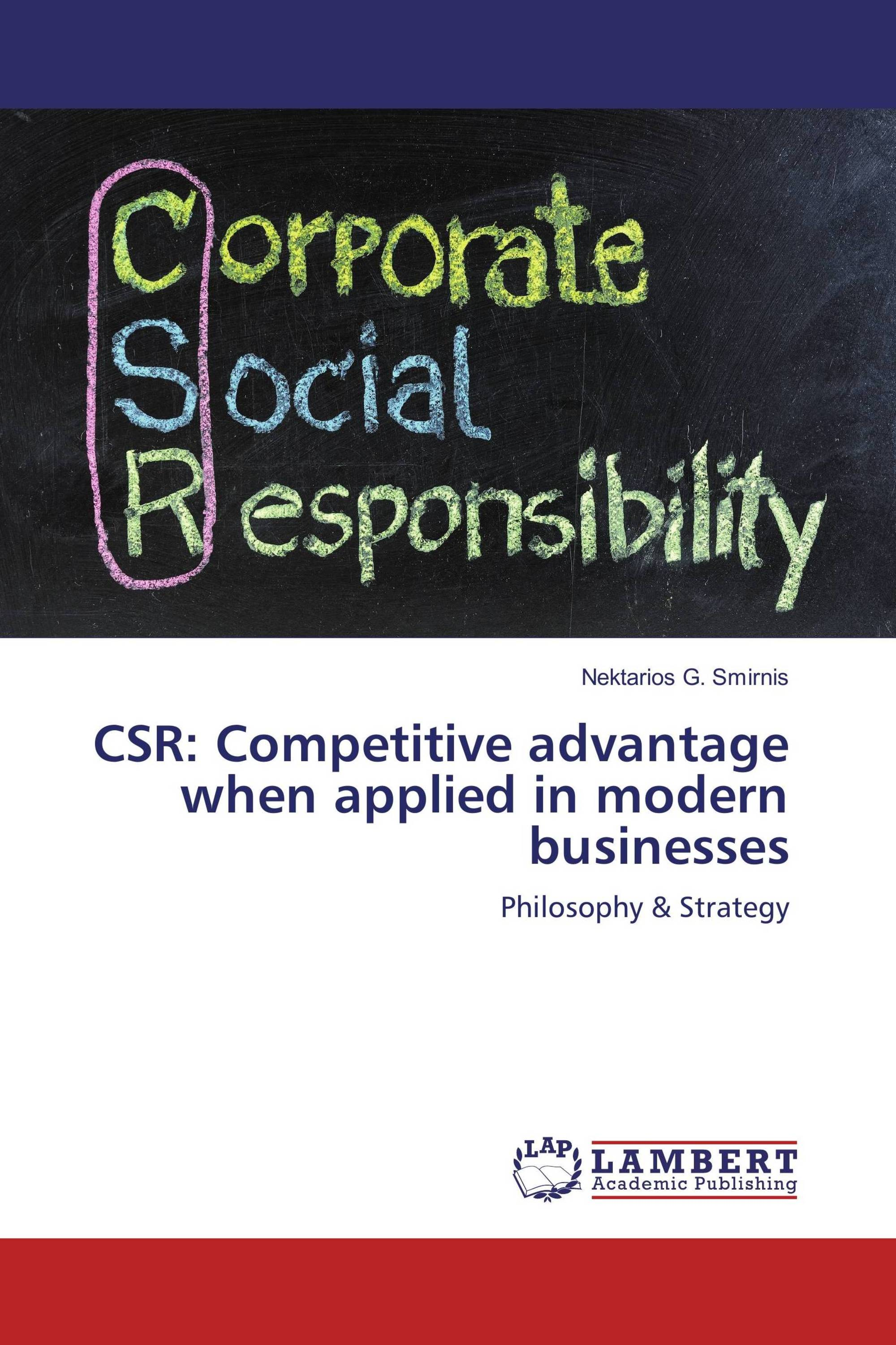 competitive advantage csr The competitive advantage of corporate social responsibility 91 focus media attention on issues that mobilize a powerful response from consumers.