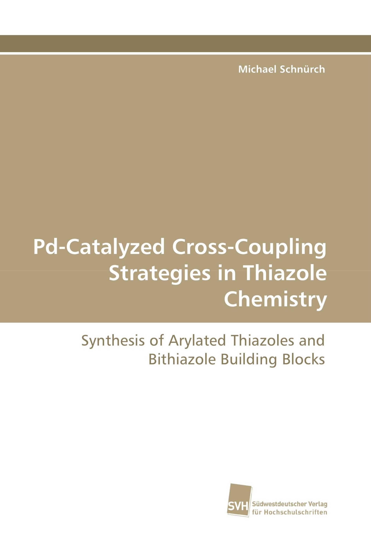 Pd-Catalyzed Cross-Coupling Strategies in Thiazole Chemistry