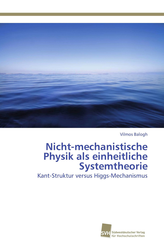Nicht-mechanistische  Physik als einheitliche  Systemtheorie