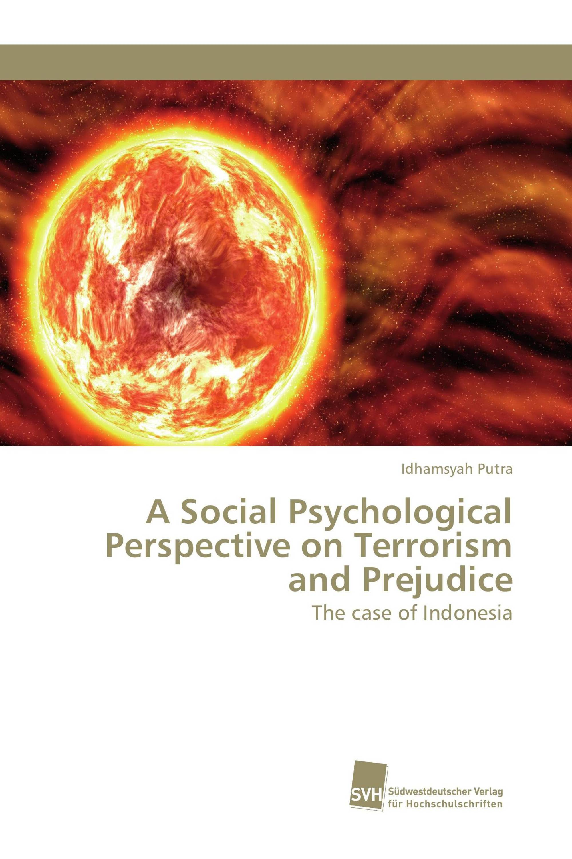 A Social Psychological Perspective on Terrorism and Prejudice
