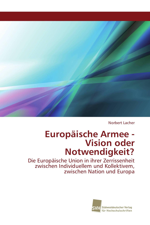 Europäische Armee - Vision oder Notwendigkeit?