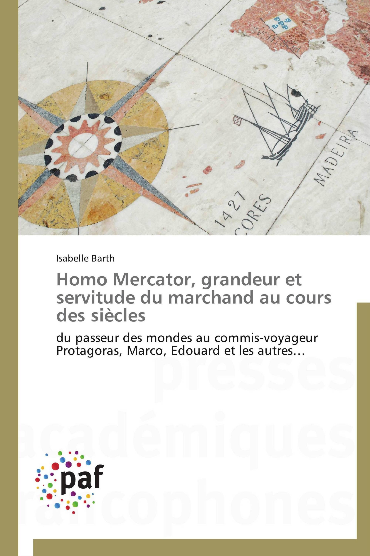 Homo Mercator, grandeur et servitude du marchand au cours des siècles