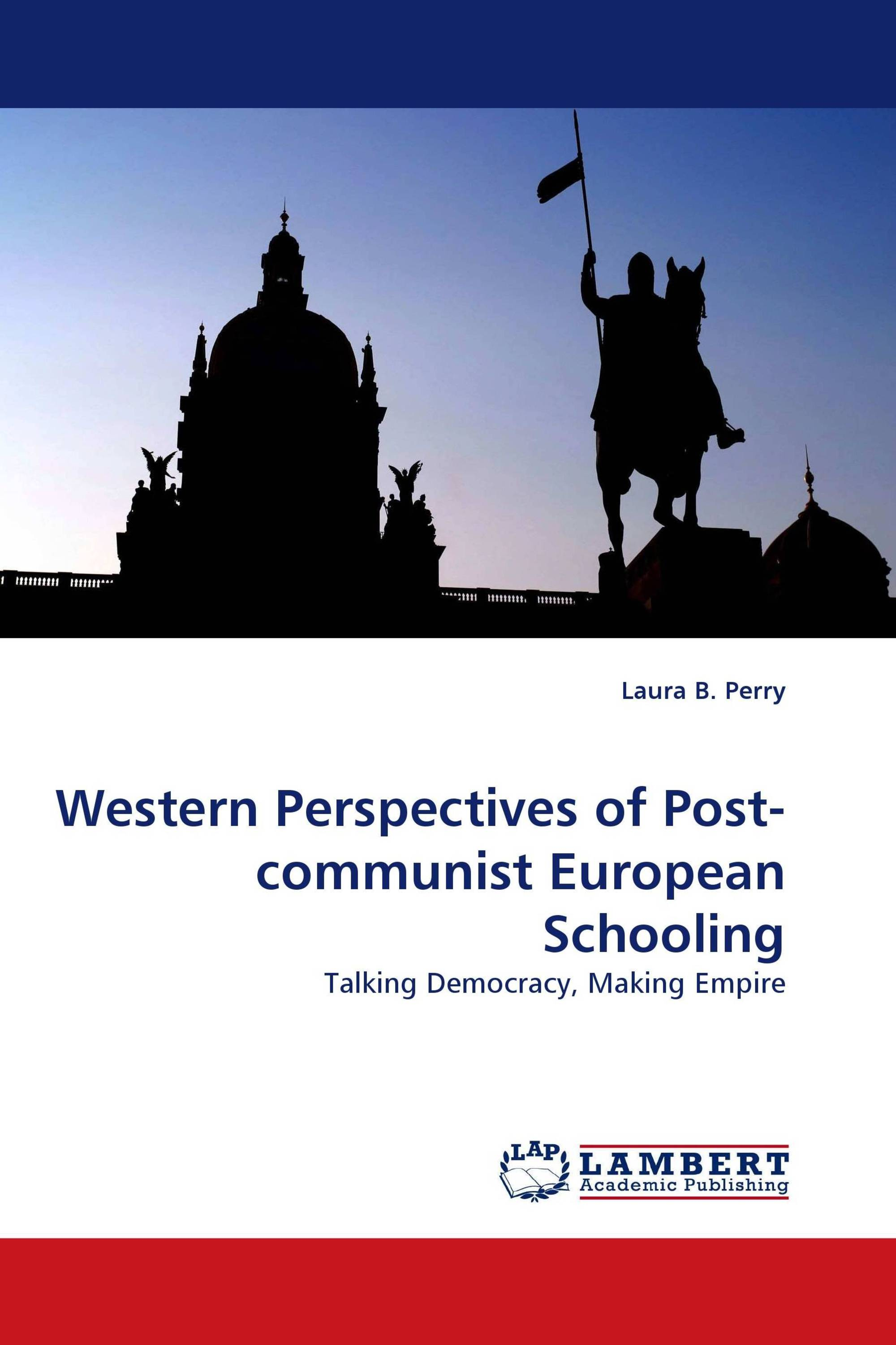 Western Perspectives of Post-communist European Schooling