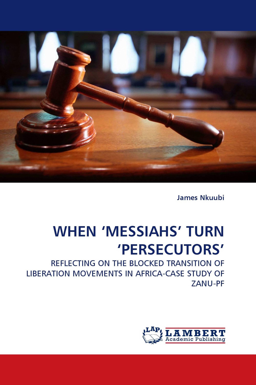 WHEN 'MESSIAHS' TURN 'PERSECUTORS'