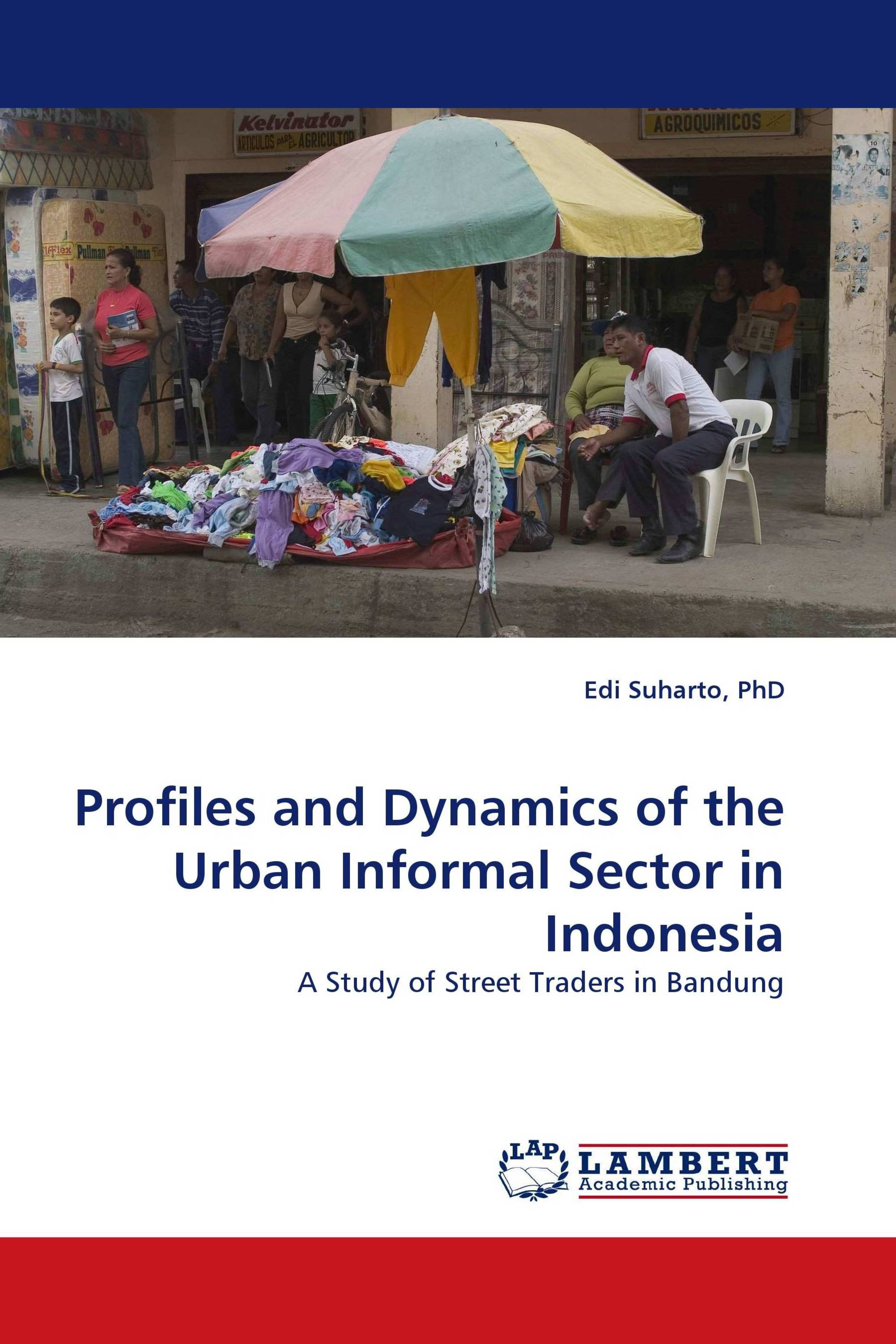 Profiles and Dynamics of the Urban Informal Sector in Indonesia