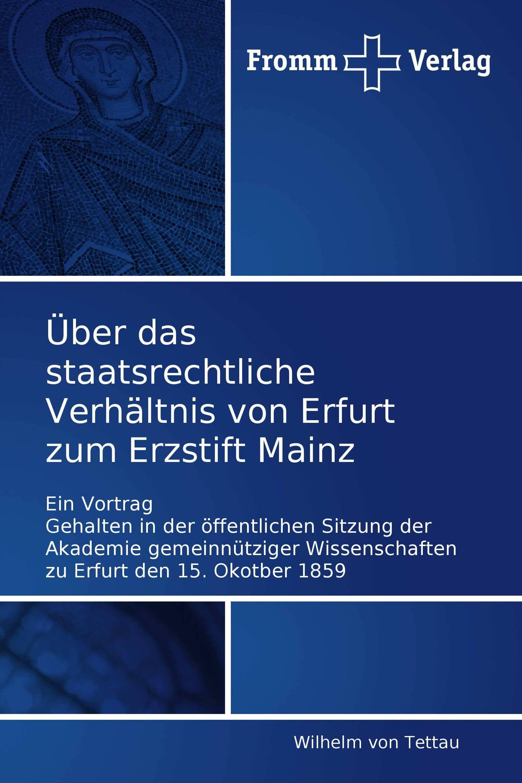 Über das staatsrechtliche Verhältnis von Erfurt zum Erzstift Mainz