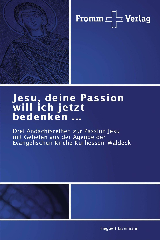 Jesu, deine Passion will ich jetzt bedenken ...