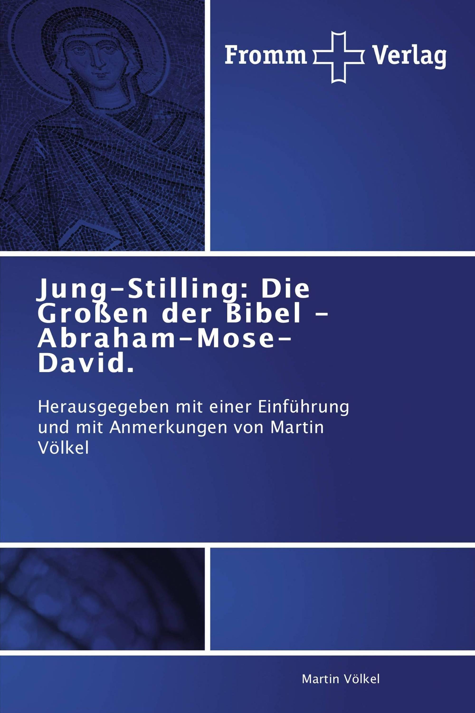 Jung-Stilling: Die Großen der Bibel - Abraham-Mose-David.