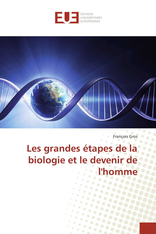 Les grandes étapes de la biologie et le devenir de l'homme