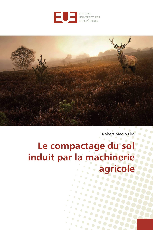 Le compactage du sol induit par la machinerie agricole