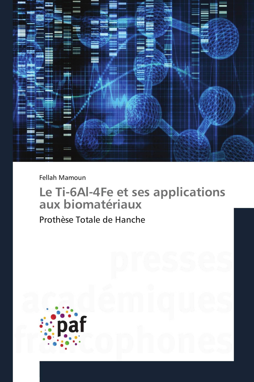 Le Ti-6Al-4Fe et ses applications aux biomatériaux