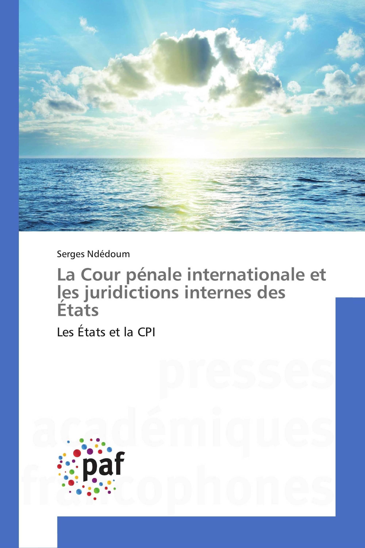 La Cour pénale internationale et les juridictions internes des États