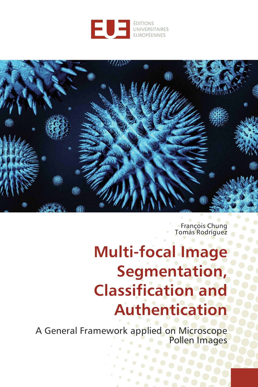Multi-focal Image Segmentation, Classification and Authentication