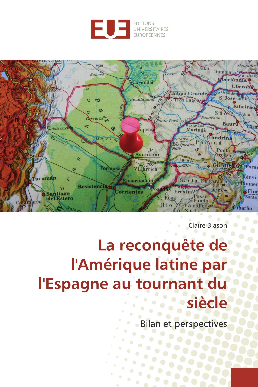 La reconquête de l'Amérique latine par l'Espagne au tournant du siècle