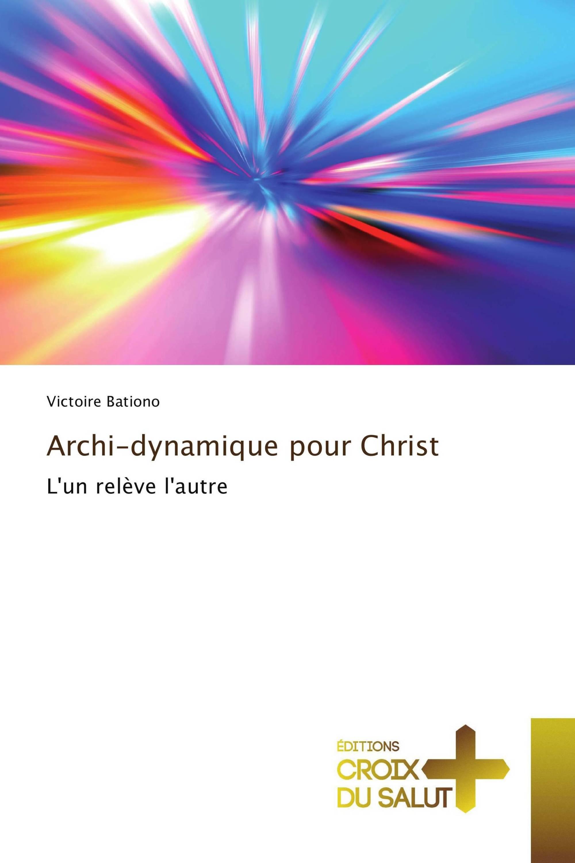 Archi-dynamique pour Christ