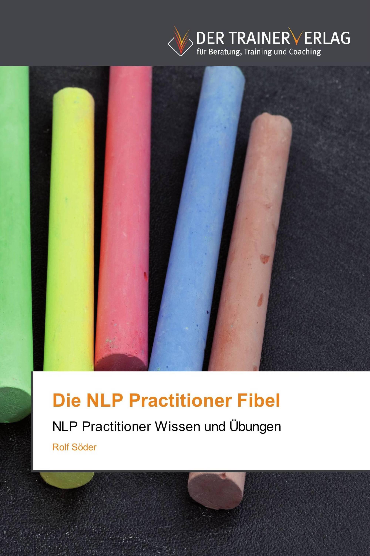 Die NLP Practitioner Fibel