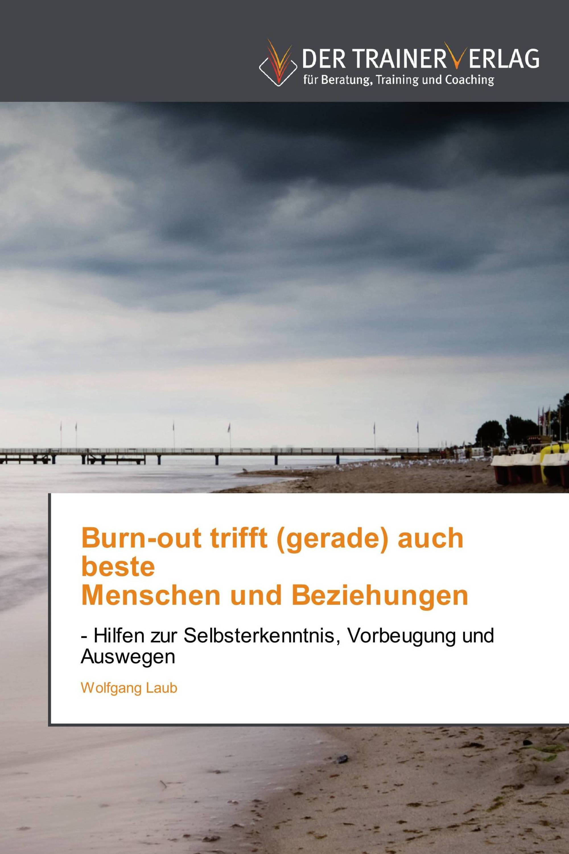 Burn-out trifft (gerade) auch beste   Menschen und Beziehungen