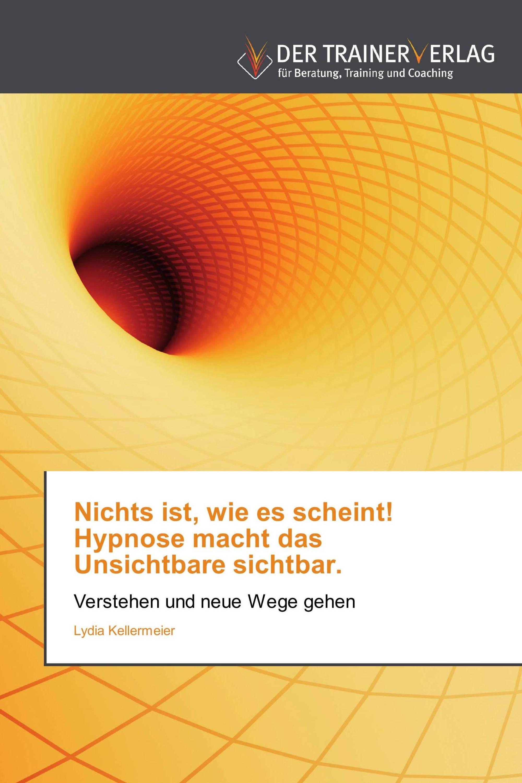 Nichts ist, wie es scheint! Hypnose macht das Unsichtbare sichtbar.