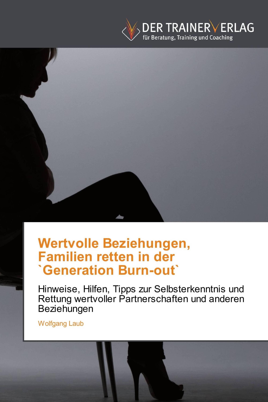 Wertvolle Beziehungen, Familien retten in der `Generation Burn-out`