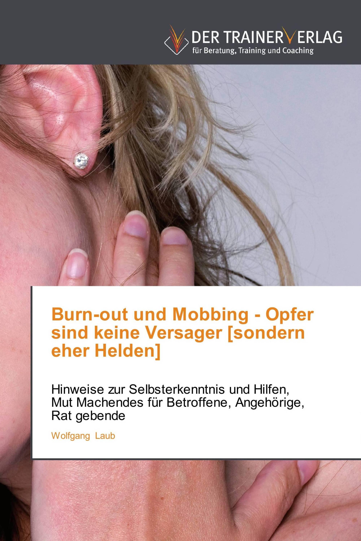 Burn-out und Mobbing - Opfer sind keine Versager [sondern eher Helden]
