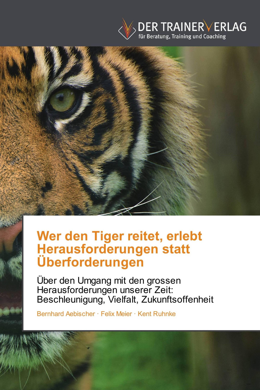 Wer den Tiger reitet, erlebt Herausforderungen statt Überforderungen