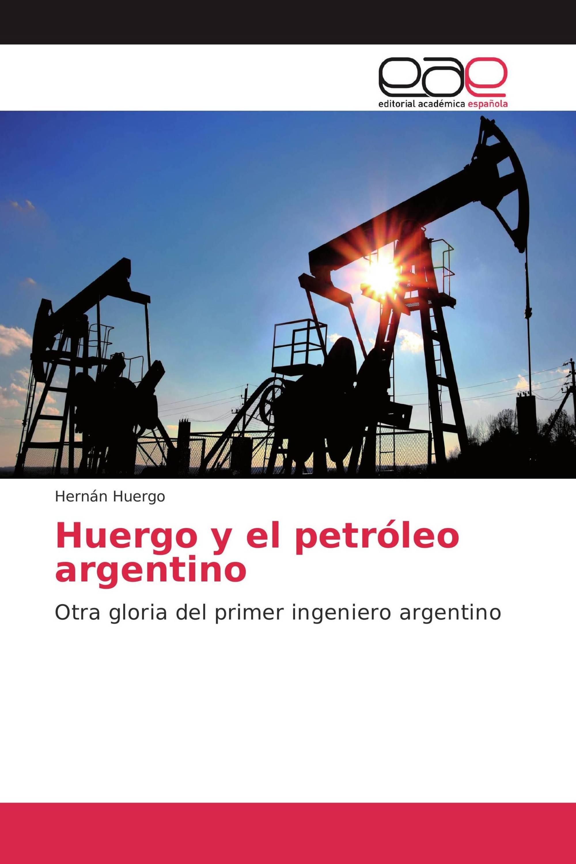 """Presentación del libro """"Huergo, y el Petróleo Argentino"""" - Ing. Hernán  A. Huergo"""