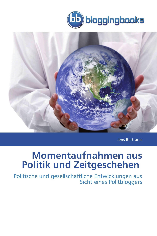 Momentaufnahmen aus Politik und Zeitgeschehen