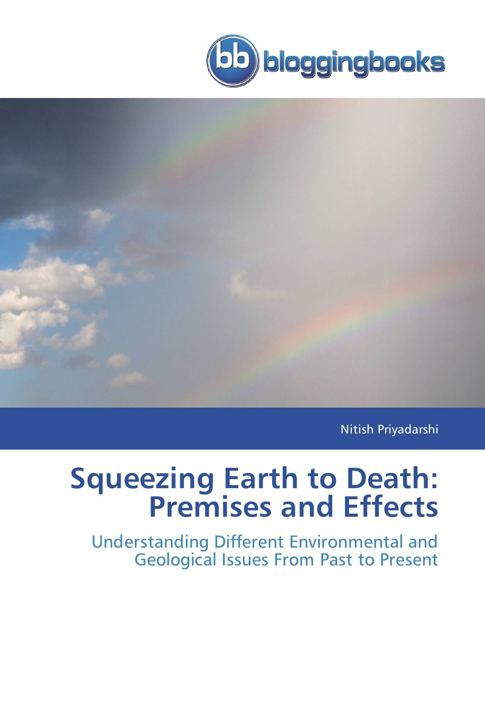 Squeezing Earth to Death: Premises and Effects