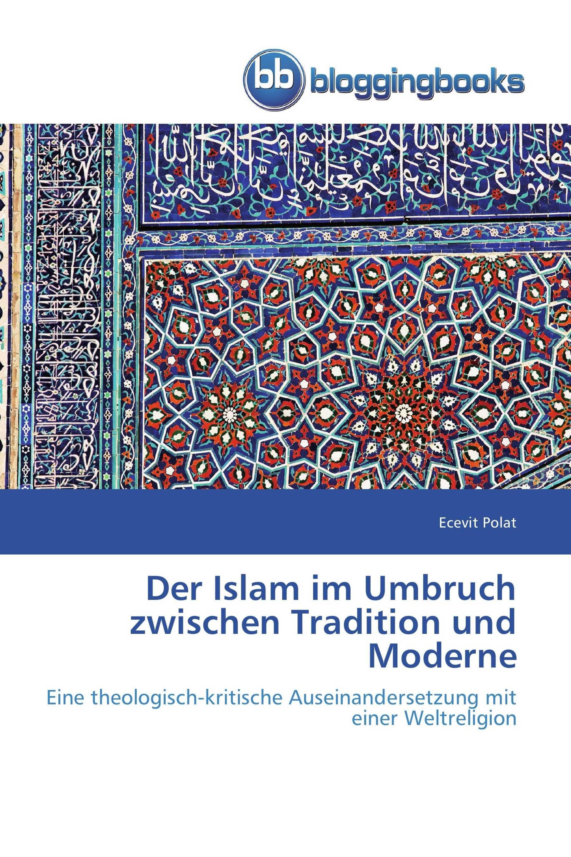 Der Islam im Umbruch zwischen Tradition und Moderne