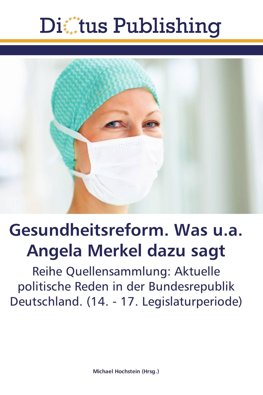 Gesundheitsreform. Was u.a. Angela Merkel dazu sagt