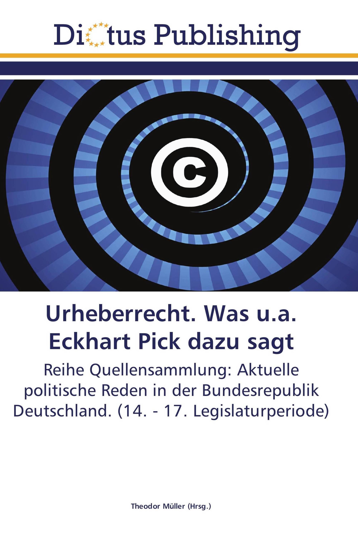 Urheberrecht. Was u.a. Eckhart Pick dazu sagt