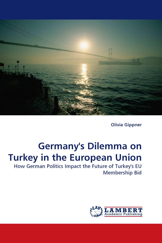 Germany''s Dilemma on Turkey in the European Union