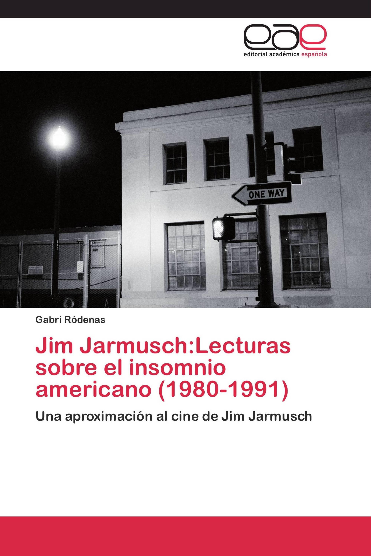 Jim Jarmusch:Lecturas sobre el insomnio americano (1980-1991)