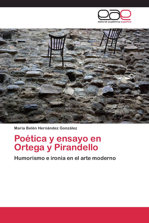 Poética y ensayo en Ortega y Pirandello