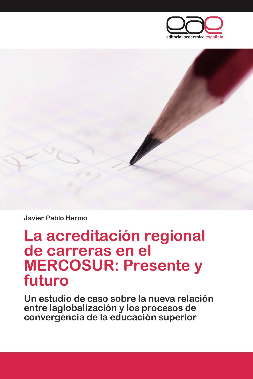 La acreditación regional de carreras en el MERCOSUR: Presente y futuro