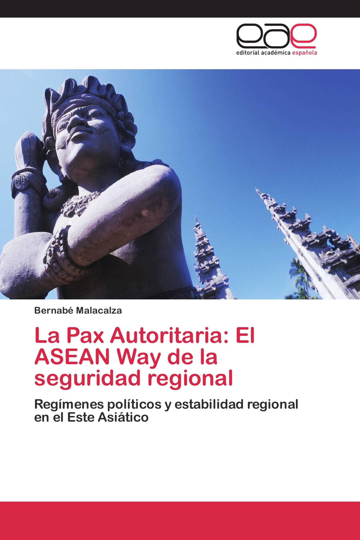 La Pax Autoritaria: El ASEAN Way de la seguridad regional