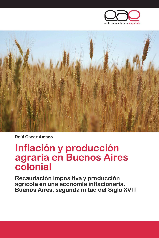 Inflación y producción agraria en Buenos Aires colonial