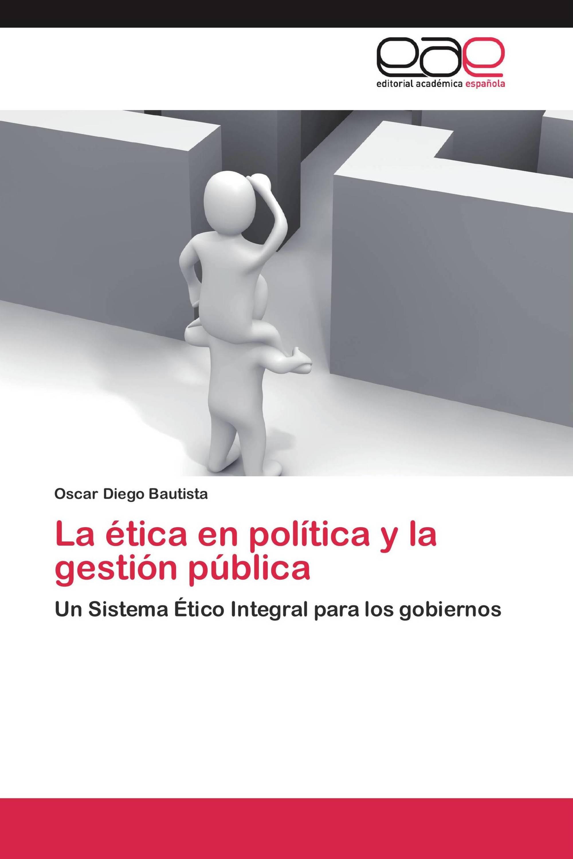 La ética en la política y la gestión pública