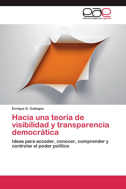 Hacia una teoría de visibilidad y transparencia democrática