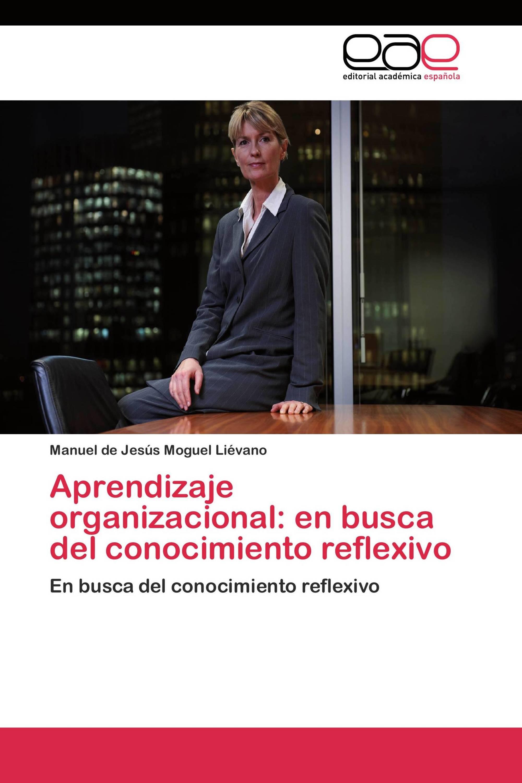 Aprendizaje organizacional: en busca del conocimiento reflexivo