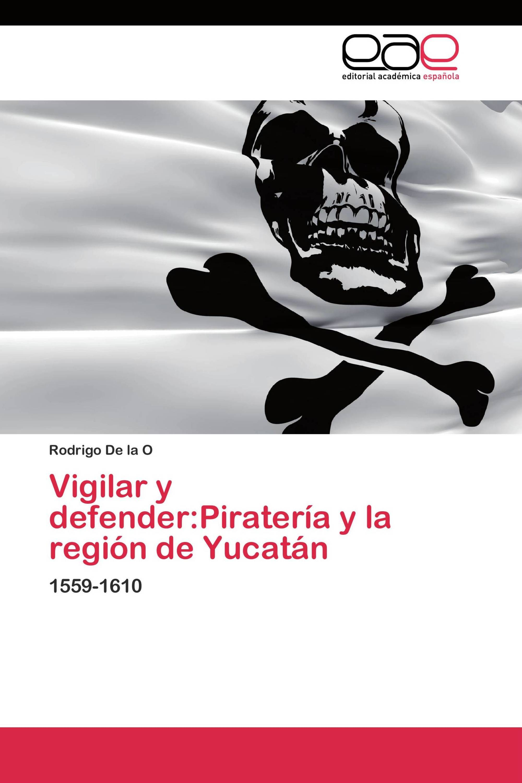 Vigilar y defender:Piratería y la región de Yucatán