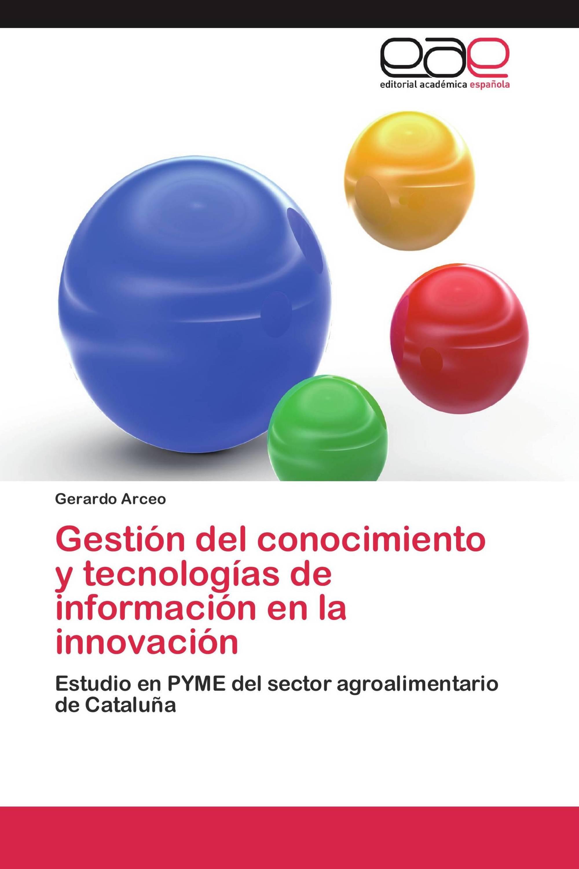 Gestión del conocimiento y tecnologías de información en la innovación