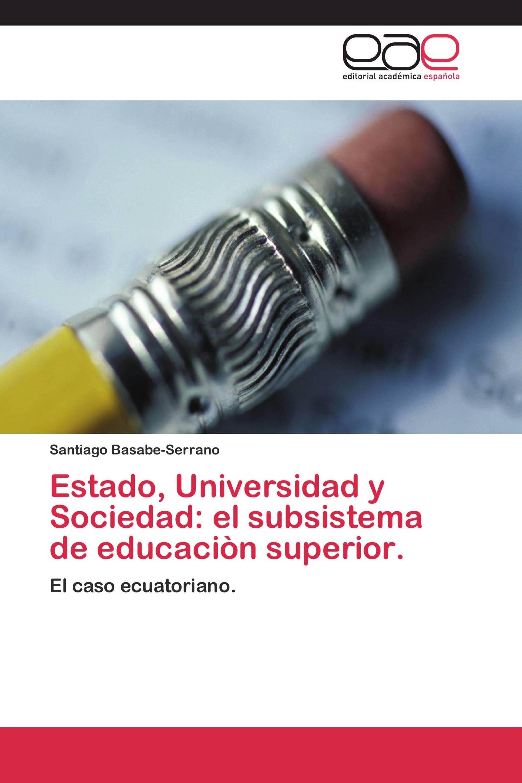 Estado, Universidad y Sociedad: el subsistema de educaciòn superior.