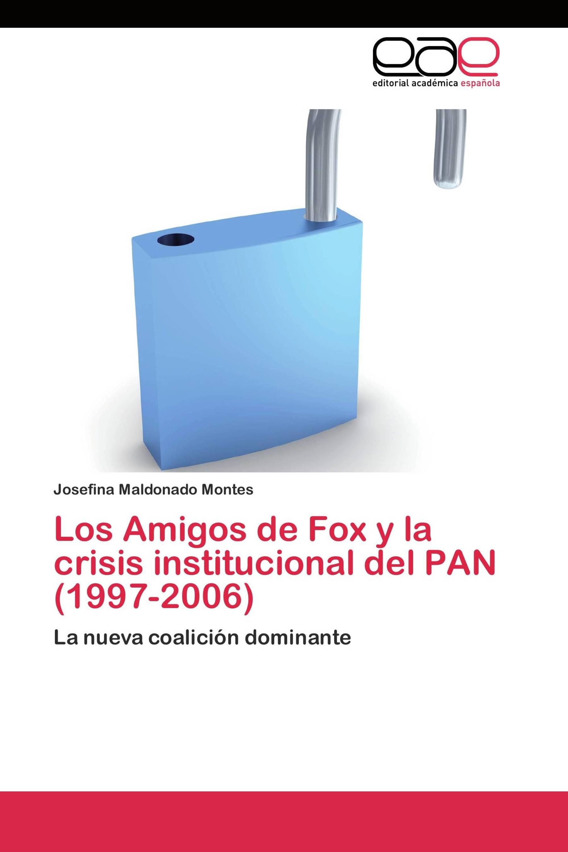 Los Amigos de Fox y la crisis institucional del PAN (1997-2006)