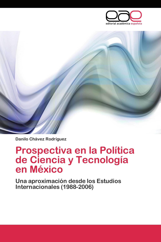 Prospectiva en la Política de Ciencia y Tecnología en México