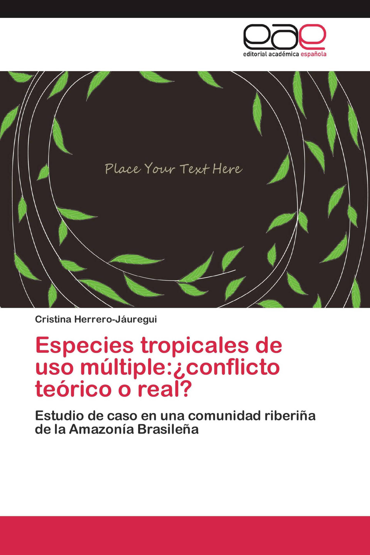 Especies tropicales de uso múltiple:¿conflicto teórico o real?